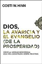 Dios, la avaricia y el Evangelio (de la prosperidad): Cómo la Verdad desmorona una vida construida sobre mentiras (Spanish Edition)