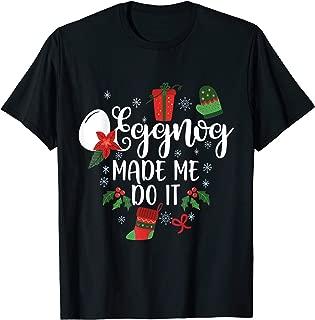Eggnog Made Me Do It tshirt Christmas gift T-Shirt