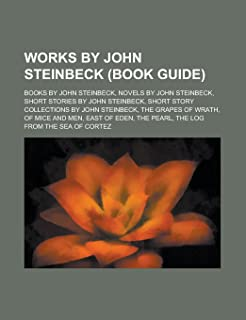 Works by John Steinbeck (Study Guide): Books by John Steinbeck, Novels by John Steinbeck, Short Stories by John Steinbeck