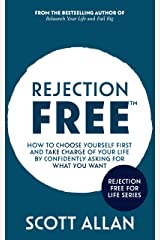 Rejection Free (TM): How to Choose Yourself First and Take Charge of Your Life by Confidently Asking For What You Want (Rejection Free for Life Book 2) Kindle Edition