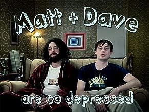 Matt and Dave Are So Depressed