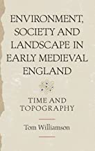 Environment, Society and Landscape in Early Medieval England: Time and Topography (Anglo-Saxon Studies)