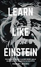 Learn Like Einstein: Strategies and Techniques to Maximize Memory, Develop Unlimited Creativity and Discover the Genius Within: 1