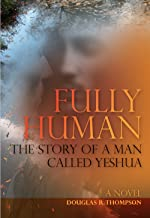 Fully Human: The Story of a Man Called Yeshua