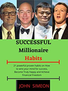 Successful Millionaire Habits: 21 powerful proven habits on How to wire your mind for success, Become Truly Happy and Achi...
