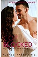 Cop Blocked: A Single Parent Romance (Too Hot To Handle Book 4) Kindle Edition