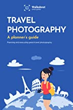 Travel photography: A planner's guide: Planning and executing great travel photography