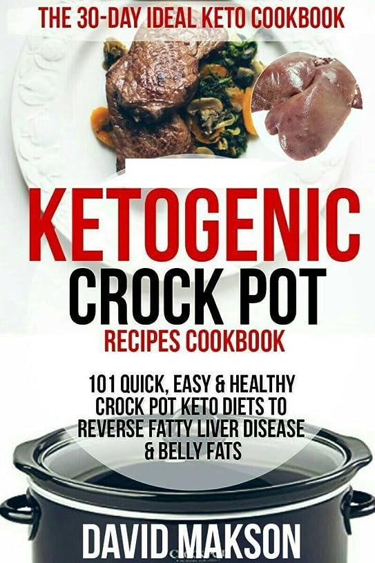 原子炉牧草地女の子Ketogenic Crockpot Recipes CookBook: 101 Quick, Easy & Healthy Crockpot Keto-diets to Reverse Fatty Liver Disease & Belly Fats (The 30-Day Ideal Keto CookBook) (English Edition)