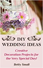 DIY Wedding Ideas: Creative Decoration Projects for the Very Special Day!