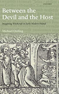 Between the Devil and the Host: Imagining Witchcraft in Early Modern Poland (The Past & Present Book Series)