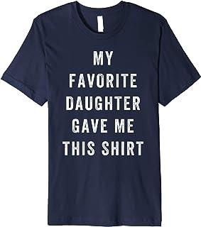 My Favorite Daughter Gave Me This Shirt Dad Premium T-Shirt