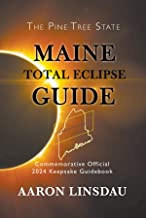 Maine Total Eclipse Guide: Official Commemorative 2024 Keepsake Guidebook (2024 Total Eclipse State Guide Series) (English Edition)