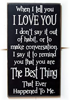 PotteLove When I Tell You I Love You I Don't Say It Out of Habit. to Remind You That You are The Best Thing That Ever Happened to Me Wood Hanging Sign