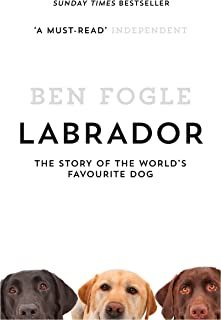 Labrador: The Story of the World's Favourite Dog