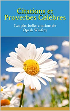Citations et Proverbes Célèbres: Les plus belles citations de Oprah Winfrey (French Edition)
