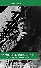 """""""في solitude ، وهي شركة"""": وات. ارتفاع auden بعد عام 1940: unpublished prose و الأخير criticism (auden الدراسات)"""