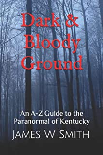 Dark and Bloody Ground: A Guide to the Paranormal of Kentucky