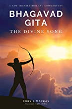 Bhagavad Gita - The Divine Song: A New Translation and Commentary