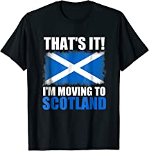Thats It I'm Moving To Scotland T Shirt Funny Scotland Flag