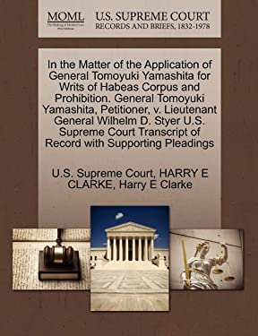 In the Matter of the Application of General Tomoyuki Yamashita for Writs of Habeas Corpus and Prohibition. General Tomoyuki Yamashita, Petitioner, v. ... of Record with Supporting Pleadings
