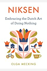 Niksen: Embracing the Dutch Art of Doing Nothing Kindle Edition