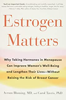 Estrogen Matters: Why Taking Hormones in Menopause Can Improve Women's Well-Being and Lengthen Their Lives -- Without Rais...