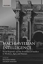 Machiavellian Intelligence: Social Expertise and the Evolution of Intellect in Monkeys, Apes, and Humans: Social Expertise and the Evolution of ... and Humans Bk.1 (Oxford Science Publications)