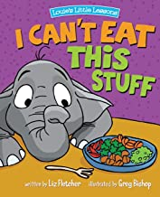 I Can't Eat This Stuff: How to Get Your Toddler to Eat Their Vegetables (Louie's Little Lessons)