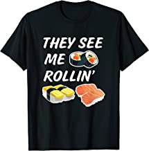 Funny Sushi They see me rollin' gift birthday shirt