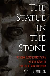 The Statue in the Stone: Decoding Customer Motivation with the 48 Laws of Jobs-to-be-Done Philosophy