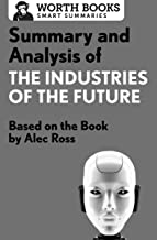Summary and Analysis of The Industries of the Future: Based on the Book by Alec Ross