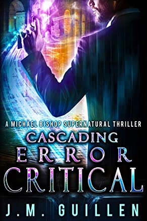 Cascading Error: Critical: A Michael Bishop Supernatural Adventure (The Dossiers of Asset 108)