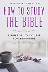 How To Study the Bible : A Bible Study Course for Beginners Kindle Edition
