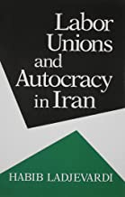 Labor Unions and Autocracy in Iran (Contemporary Issues in the Middle East)