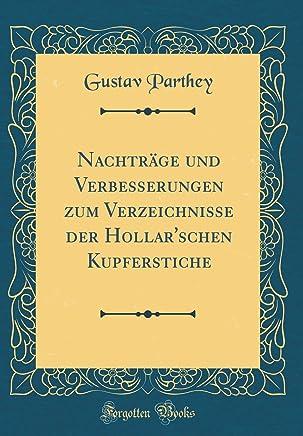 Nachträge und Verbesserungen zum Verzeichnisse der Hollarschen Kupferstiche (Classic Reprint)