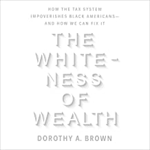 The Whiteness of Wealth: How the Tax System Impoverishes Black Americans - and How We Can Fix It