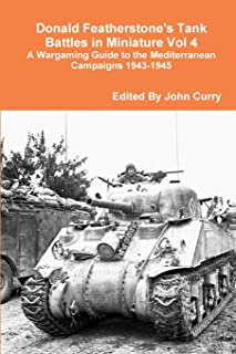Donald Featherstone's Tank Battles in Miniature Vol 4 A Wargaming Guide to the Mediterranean Campaigns 1943-1945
