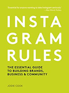 Instagram Rules: The Essential Guide to Building Brands, Business and Community