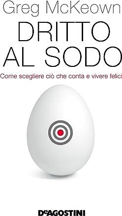 Dritto al sodo (De Agostini): Come scegliere ciò che conta e vivere felice