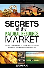 Secrets of the Natural Resource Market: How To Set Yourself Up For Huge Returns In Mining, Energy, And Agriculture