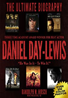 Daniel Day-Lewis: Three Time Academy Award winner for Best Actor, The Ultimate Biography: Star of Lincoln, There Will Be B...