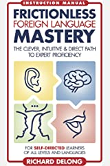 Frictionless Foreign Language Mastery: The clever, intuitive & direct path to expert proficiency (Frictionless Mastery Book 1) Kindle Edition