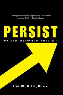 Persist: How to Beat the Things That Make Us Quit.