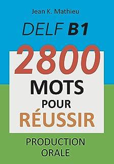 DELF B1 - Production Orale - 2800 mots pour réussir (French Edition)