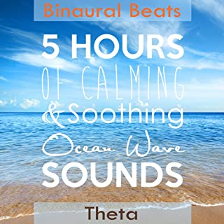 5 Hours of Calming & Soothing Ocean Wave Sounds (Binaural Beats Theta) [Explicit]