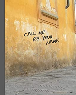 Call Me By Your Name: Blank 8 x 10 College-Ruled Notebook and Motion Picture Gift
