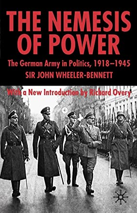 The Nemesis of Power: The German Army in Politics, 1918-1945