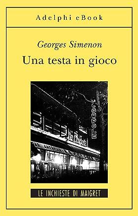 Una testa in gioco: Le inchieste di Maigret (8 di 75) (Le inchieste di Maigret: romanzi)