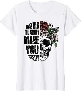 hating me won t make you pretty shirt