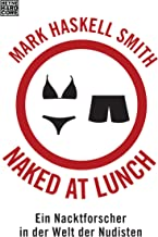 Naked at Lunch: Ein Nacktforscher in der Welt der Nudisten (German Edition)